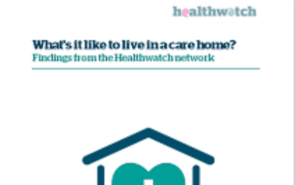 What's it like to live in a care home? Findings from the Healthwatch network